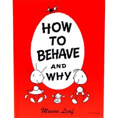 Great books about manners for kids: How to Behave and Why by Munro Leaf