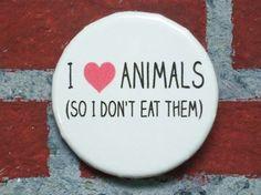 "EatYourVegTees: $2 ""Vegetarian Pin - I Love Animals (so I don't eat them)"" 1 1/4"""