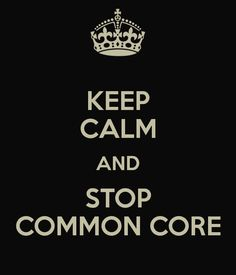 KEEP CALM AND STOP COMMON CORE