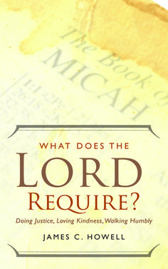 What Does the Lord Require? James C. Howell 8 chap/4 week study