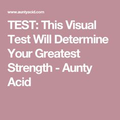 TEST: This Visual Test Will Determine Your Greatest Strength - Aunty Acid