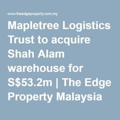 Mapletree Logistics Trust to acquire Shah Alam warehouse for S$53.2m   The Edge Property Malaysia