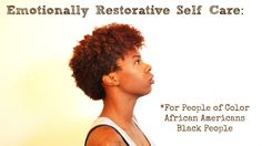 Emotionally Restorative Self Care: For People of Color - African Americans - Black People
