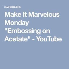 "Make It Marvelous Monday ""Embossing on Acetate"" - YouTube"