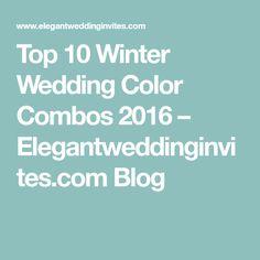 Top 10 Winter Wedding Color Combos 2016 – Elegantweddinginvites.com Blog
