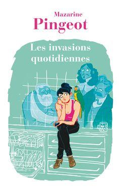 Les invasions quotidiennes - Mazarine Pingeot. Couverture souple, 12,5 x 20 cm, 240 pages. #roman #mazarine #pingeot