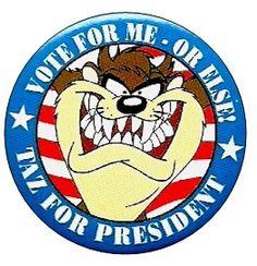 TAZ Vote for me for President... or ELSE!
