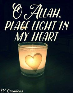 O Allah, place Light in my heart