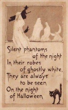 Silent phantoms of the night, in their robes of ghostly white, they are always to be seen, on the night of Hallowe'en.  #Halloween