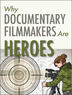 9 Reasons Why Documentary Filmmakers Are Heroes.