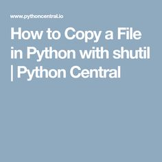 How to Copy a File in Python with shutil | Python Central
