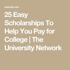 25 Easy Scholarships To Help You Pay for College | The University Network