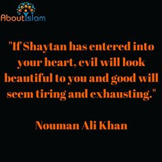 Don't let Shaytan enter your hearts.