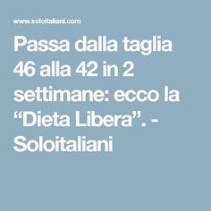 """Passa dalla taglia 46 alla 42 in 2 settimane: ecco la """"Dieta Libera"""". - Soloitaliani"""