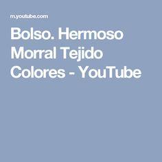 Bolso. Hermoso Morral Tejido Colores - YouTube
