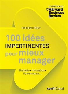 100 Idées Impertinentes pour mieux manager, 2020, Harvard Business Review/Prisma Innovation, Le Management, Frederic, Provocateur, Free Apps, Audiobooks, The 100, Ebooks, This Book