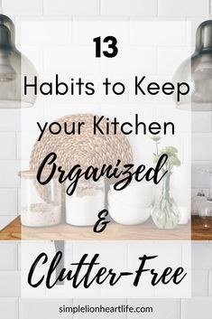 13 Habits to keep your kitchen organized and clutter-free. Decluttering is an important part of simplifying your kitchen. But once you've gotten rid of the clutter, you also need habits, systems and routines to maintain your clutter-free space. Check out this post for 13 simple habits to keep your kitchen organized and clutter-free, now and in the future! #clutterfree #clutterfreekitchen #kitchendecluttering #minimalistkitchen #simplekitchen #simplifyyourkitchen