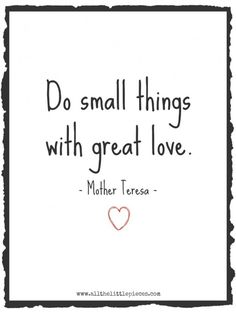 "volunteer quotes: ""Do small things with great love."" -- Mother Teresa Simple, beautiful sentiment for school parent volunteers and others who help. Nurse Quotes, New Quotes, Great Quotes, Quotes To Live By, Quotes Inspirational, Simple Quotes, Cousin Quotes, Daughter Quotes, Father Daughter"