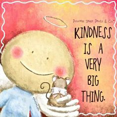 Kindness is a very big thing