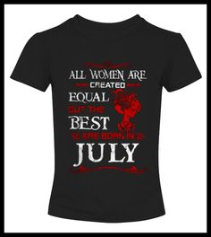 a7 All Women Are Created Equal But The Best Are Born In July 600x600 (*Partner Link)
