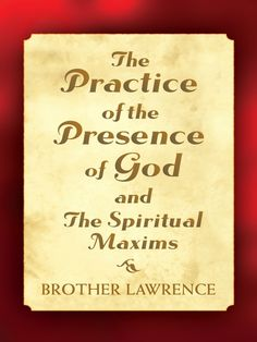 The Practice of the Presence of God and The Spiritual Maxims by Brother Lawrence  This simply written little book about prayer and Christian life combines two classics in one — each a primer of practical Christian devotion. The works beautifully convey the thoughts of a 17th-century Carmelite monk and have much to say to those trying to live a spiritual life in a busy, modern world.