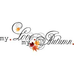Sarah Designs Autumn Blues_WA_5.png ❤ liked on Polyvore featuring words, autumn, fall, text, print, quotes, phrase and saying