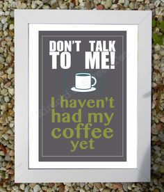 Don't Talk to Me! I haven't had my coffee yet. | Coffee