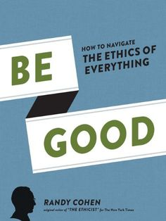 Be Good: How to Navigate the Ethics of Everything by Randy Cohen http://www.amazon.com/dp/1452107904/ref=cm_sw_r_pi_dp_Z9W2vb13K8VV8