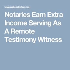 Notaries Earn Extra Income Serving As A Remote Testimony Witness