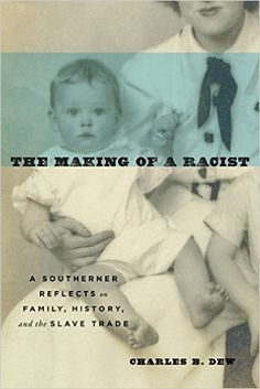 """The making of a racist: a Southerner reflects on family, history, and the slave trade"" E175.5.D49 A3 2016"