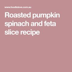 Roasted pumpkin spinach and feta slice recipe