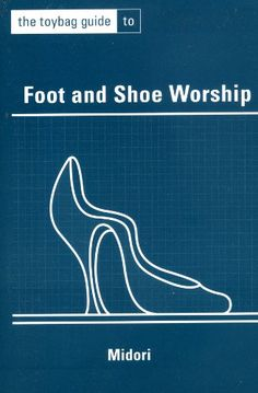 The Toybag Guide To Foot And Shoe Worship by Midori