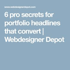 6 pro secrets for portfolio headlines that convert | Webdesigner Depot