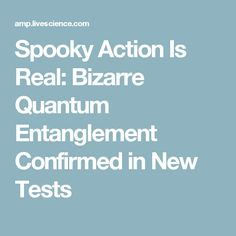 Spooky Action Is Real: Bizarre Quantum Entanglement Confirmed in New Tests