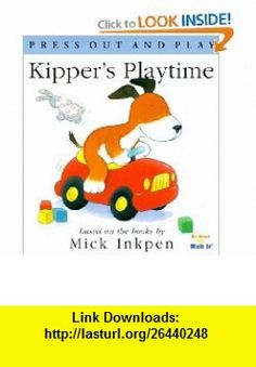 Kippers Playtime [Press Out and Play] (9780152024215) Mick Inkpen, Stuart Trotter , ISBN-10: 0152024212  , ISBN-13: 978-0152024215 ,  , tutorials , pdf , ebook , torrent , downloads , rapidshare , filesonic , hotfile , megaupload , fileserve