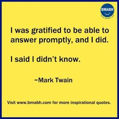 Witty Funny Quotes By Famous People With Images from www.bmabh.com- I was gratified to be able to answer promptly, and I did. I said I didn't know. Follow us on pinterest at https://www.pinterest.com/bmabh/ for more awesome quotes.