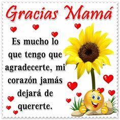 Gracias mama, es mucho lo que tengo que agradecerte, mi corazón jamás dejara de quererte. Una mama es una madre o mujer que ha tenido uno o más hijos, o an