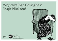 Why can't Ryan Gosling be in 'Magic Mike' too?