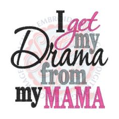 I get my Drama from my MAMA.....Onesie/Shirt by LadybugCreations74 on Etsy