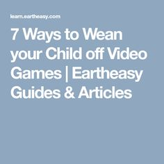 7 Ways to Wean your Child off Video Games Your Child, Videos, Video Games, Homeschool, Challenges, Learning, Children, Infant Games, Young Children