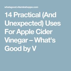 14 Practical (And Unexpected) Uses For Apple Cider Vinegar – What's Good by V