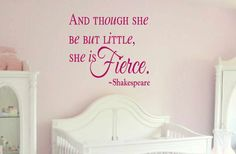Wall Decal - And though she be but little she is Fierce Shakespeare - Nursery Wall Decal, Girls Vinyl Decal, Baby Girl Decal - Kids Wall Art on Etsy, $14.00