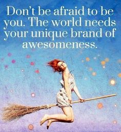 Don't be afraid to be you.