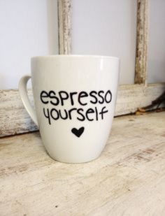 """Espresso Yourself!"" -- from Monday Morning Mugs"