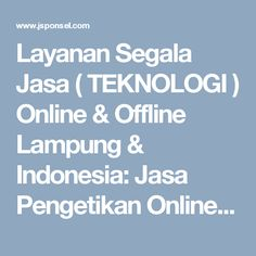 Layanan Segala Jasa ( TEKNOLOGI ) Online & Offline Lampung & Indonesia: Jasa Pengetikan Online & Offline