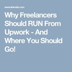 Why Freelancers Should RUN From Upwork - And Where You Should Go!