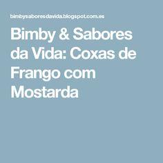 Bimby & Sabores da Vida: Coxas de Frango com Mostarda