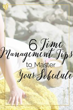 6 Time Management Tips to Master Your Schedule