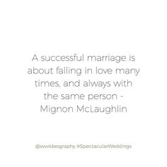 A successful marriage is about falling in love many times, and always with the same person - Mignon McLaughlin #swvideography