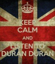 Duran Duran---thats my philosophy! :)